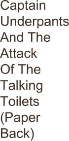 Captain Underpants And The Attack Of The Talking Toilets  (Paper Back)