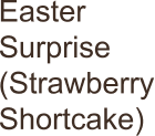 Easter Surprise (Strawberry Shortcake)